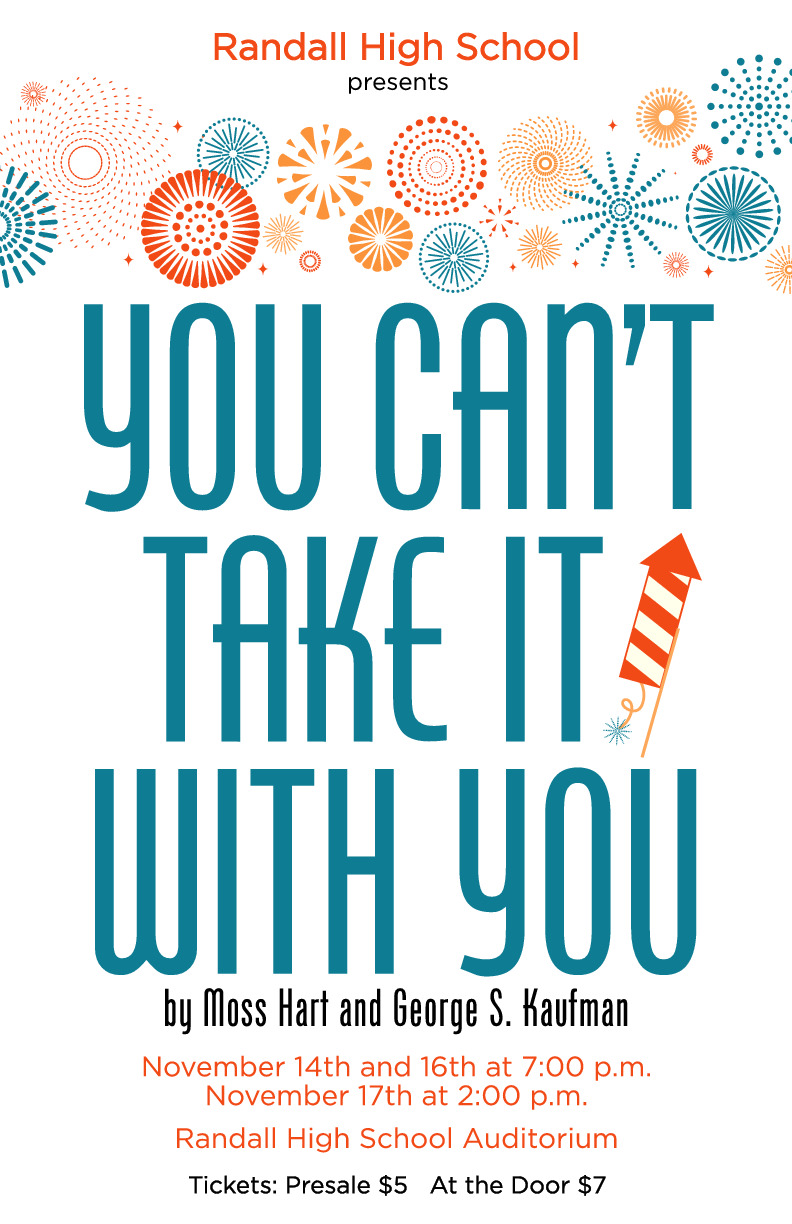 Randall high school theatre production call you cant take it with you is Nov 14   16 at 7 and Nov 17 at 2