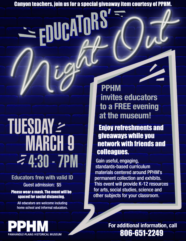 Tuesday March 9 is the educators night out at panhandle plains historical museum 430   700 pm