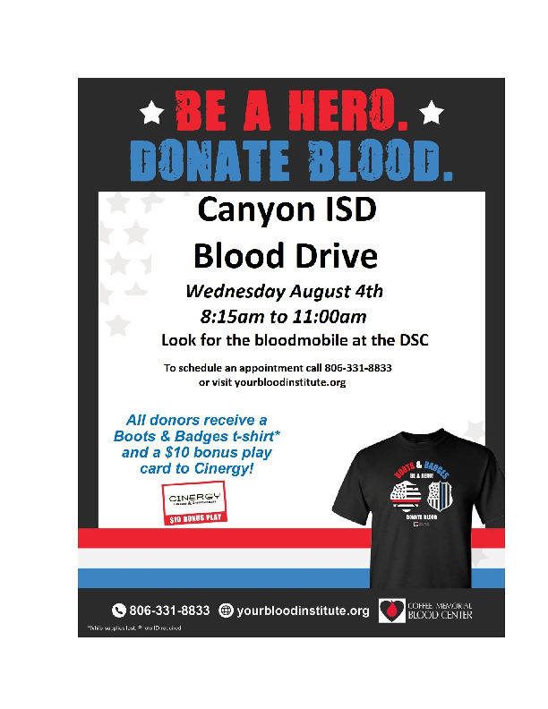 Canyon ISD will be hosting a blood drive on August 4 from 815 am to 1100 pm  Call 806 331 8833 to schedule